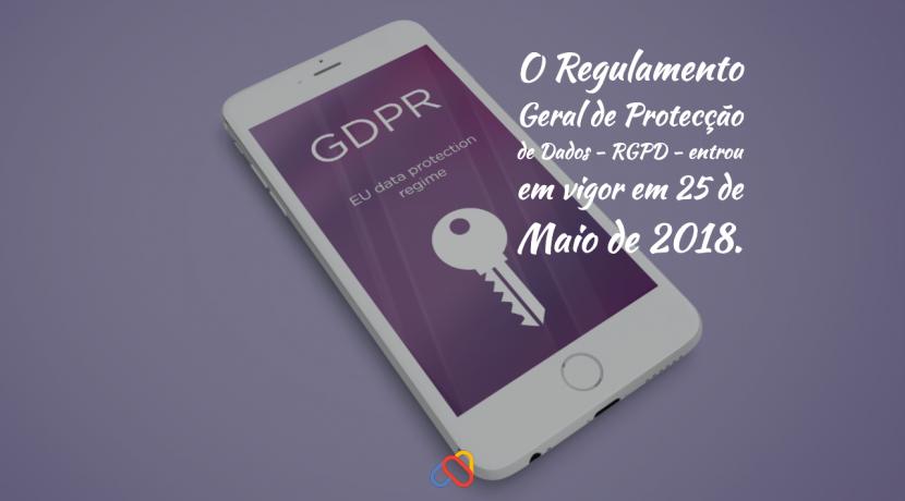 O Regulamento Geral de Protecção de Dados – RGPD –  entrou em vigor em 25 de Maio de 2018.